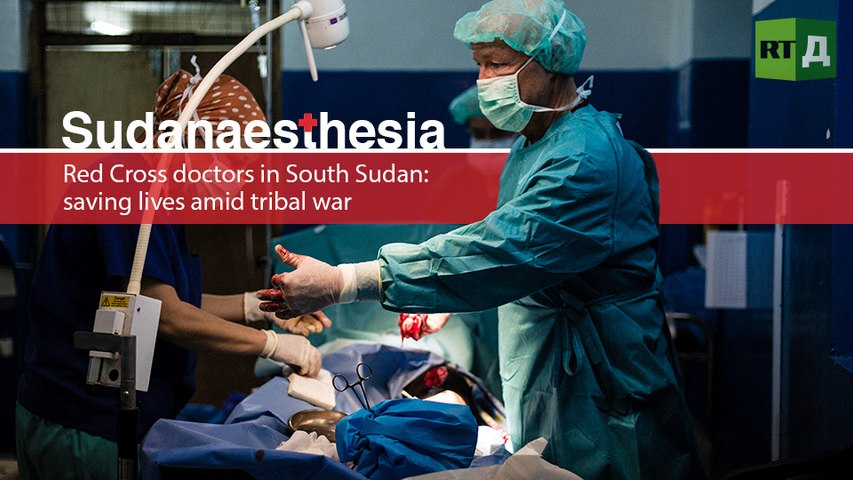 Sudanaesthesia. Red Cross doctors in South Sudan: saving lives amid tribal war
