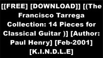 [hNDhl.[F.R.E.E D.O.W.N.L.O.A.D R.E.A.D]] [(The Francisco Tarrega Collection: 14 Pieces for Classical Guitar )] [Author: Paul Henry] [Feb-2001] by Hal Leonard Corporation T.X.T