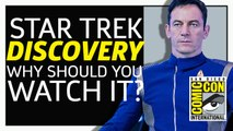Star Trek: Discovery - Why Should You Watch It? | SDCC 2017