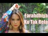 """FARAHDHIYA - Ku Tak Rela (OST """"Aku Tak Rela"""" Official)"""