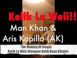 Man Khan & Aris Kapilla - Kelik La Weii (The Making Of)