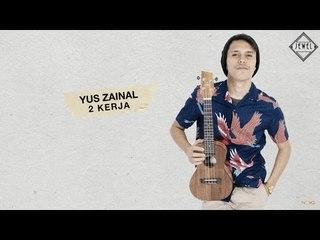 Yus Zainal  - 2 Kerja (Official Lyric Video)