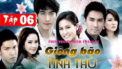 Giông bão tình thù Tập 6 Phim Thái Lan