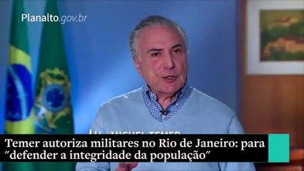 """""""Defender a integridade da população"""" diz Temer sobre Forças Armadas no RJ"""