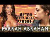 Farrah Abraham - AFTER They Were Famous