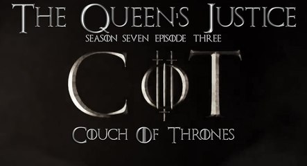 """S7E03 - Couch of Thrones """"The Queen's Justice"""""""