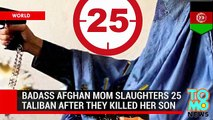 Revenge is sweet Afghan mother kills 25 Taliban fighters who killed her police officer son