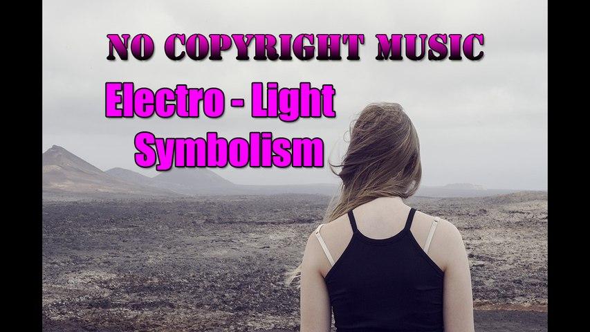 No Copyright Music [ Electro - House ] - Electro - Light - Symbolism [ NCS Release ] - Best Electronic Music