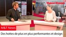 M&T News : des hottes de plus en plus performantes et design