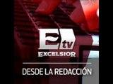 ExcélsiorTV desarrolla Desde la Redacción, la información actualizada de México y el mundo