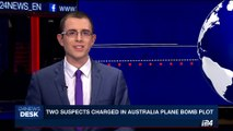 i24NEWS DESK | Two suspects charged in Australia plane bomb plot | Thursday, August 3rd 2017