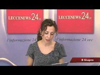 Leccenews24 Tg 8 Giugno: politica, cronaca, sport da Lecce e Salento