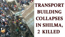 Himachal transport building collapses, 2 killed | Oneindia News