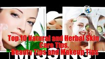 Top 10 Natural and Herbal Skin Care Tips, Beauty Tips and Makeup Tips