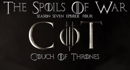 """S7E04 - Couch of Thrones """"The Spoils of War"""""""