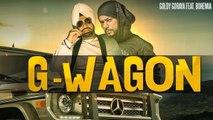 G Wagon HD Video Song Goldy Goraya ft Bohemia 2017 Deep Jandu New Punjabi Songs