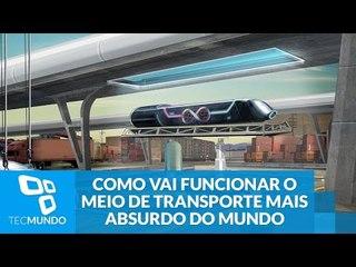 Entenda como vai funcionar o meio de transporte mais absurdo do mundo