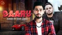 Daaru HD Video Song Sukhi ft Deep Jandu 2017 Latest Punjabi Songs