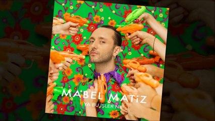 Mabel Matiz - Ya Bu İşler Ne