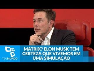 Matrix? Elon Musk tem certeza que vivemos em uma simulação