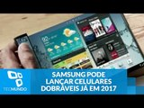 Samsung pode lançar dois celulares dobráveis de uma vez já em 2017