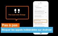 Pas à pas - Bloquer les appels indésirables sur Android - Orange