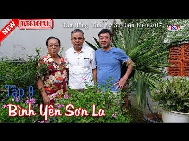 Bình Yên Sơn La - Tập 9 - Tân Hồng Thái Ký Sự Điện Biên 2017