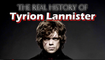Game of Thrones - The Real History Behind Tyrion Lannister