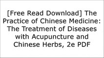 [DVTKK.F.R.E.E D.O.W.N.L.O.A.D] The Practice of Chinese Medicine: The Treatment of Diseases with Acupuncture and Chinese Herbs, 2e by Giovanni Maciocia CAc(Nanjing)Robert JohnsGiovanni Maciocia CAc(Nanjing)Whitfield Reaves [T.X.T]