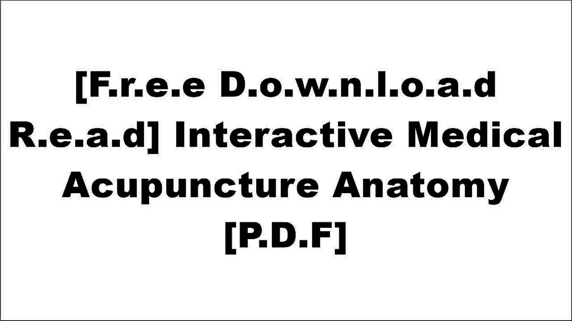 [V0fwV.[F.r.e.e] [D.o.w.n.l.o.a.d] [R.e.a.d]] Interactive Medical Acupuncture Anatomy by Narda G. Ro