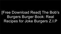 [KlRwa.F.R.E.E R.E.A.D D.O.W.N.L.O.A.D] The Bob's Burgers Burger Book: Real Recipes for Joke Burgers by Loren Bouchard, Bob's BurgersBilly MerrellLoren Bouchard R.A.R