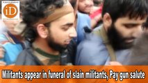 Militants appear in funeral of slain militants, Pay gun salute