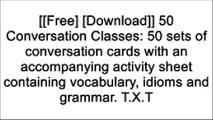 [x1yax.[F.R.E.E] [D.O.W.N.L.O.A.D]] 50 Conversation Classes: 50 sets of conversation cards with an accompanying activity sheet containing vocabulary, idioms and grammar. by Andrew BerlinShelley Ann VernonLarry PittsLarry Pitts DOC