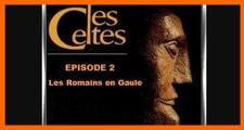 La Civilisation Des Celtes E02/03 Les Romains En Gaule