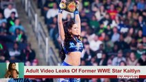 Adult Video Leaks Of Former WWE Star Kaitlyn