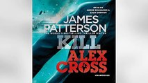 Listen to Kill Alex Cross Audiobook by James Patterson, narrated by Andre Braugher, Zach G