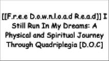 [hSKan.[F.R.E.E] [D.O.W.N.L.O.A.D]] I Still Run In My Dreams: A Physical and Spiritual Journey Through Quadriplegia by Mr David R Moore T.X.T