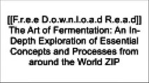 [pTId9.F.r.e.e R.e.a.d D.o.w.n.l.o.a.d] The Art of Fermentation: An In-Depth Exploration of Essential Concepts and Processes from around the World by Sandor Ellix KatzChristopher ShockeySandor Ellix KatzMary Karlin KINDLE