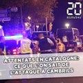 Attentats en Catalogne: Ce que l'on sait de l'attaque à Cambrils