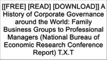 [d6inm.[F.r.e.e] [R.e.a.d] [D.o.w.n.l.o.a.d]] A History of Corporate Governance around the World: Family Business Groups to Professional Managers (National Bureau of Economic Research Conference Report) by University Of Chicago Press [W.O.R.D]