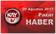 20 Ağustos 2017 Kay Tv Haber