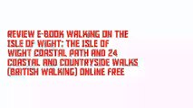 Review E-Book Walking on the Isle of Wight: The Isle of Wight Coastal Path and 24 coastal and countryside walks (British Walking) Online Free