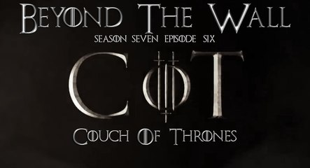 """S7E06 - Couch Of Thrones """"Beyond The Wall"""""""