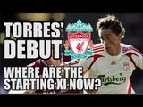 Fernando Torres' Liverpool Debut: Where Are The Starting XI Now?