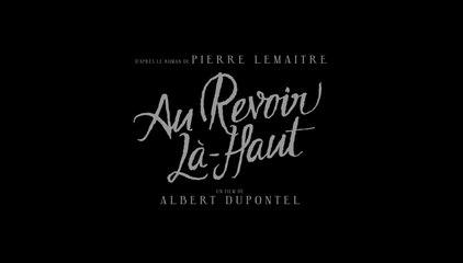 Au Revoir Là-Haut (Albert Dupontel, 2017) : bande annonce complète HD