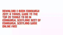 Download E-Book Edinburgh 2017: A Travel Guide to the Top 20 Things to Do in Edinburgh, Scotland: Best of Edinburgh, Scotland Guide Online Free