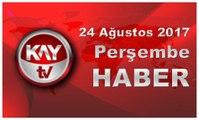 24 Ağustos 2017 Kay Tv Haber