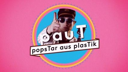 pauT - popstar aus plasTik