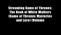 Streaming Game of Thrones: The Book of White Walkers (Game of Thrones Mysteries and Lore) (Volume