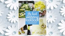 Download PDF The Knot Ultimate Wedding Lookbook: More Than 1,000 Cakes, Centerpieces, Bouquets, Dresses, Decorations, and Ideas for the Perfect Day FREE